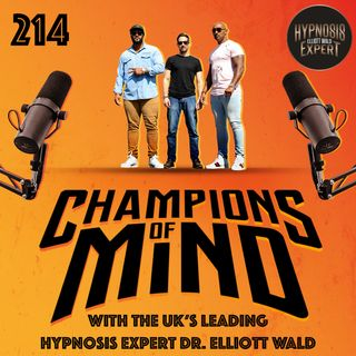 Champions Of Mind - 214 - The Real Power of Mindset with the UK's leading Hypnosis Expert Elliott Wald