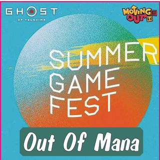 Out Of Mana #2 - Summer Game Fest, Ghosts of Tsushima and More!