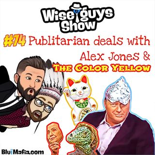 #74 Publitarian Deals with Alex Jones and the Color Yellow