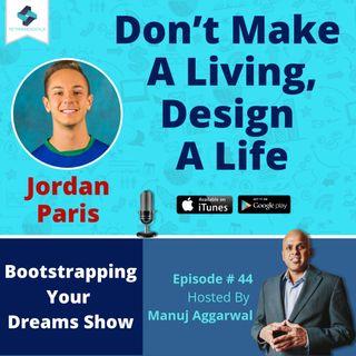 045 | Don't Make A Living, Design A Life, With Jordan Paris