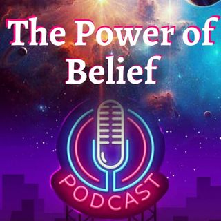 Episode 13: The Most Powerful Belief (short)