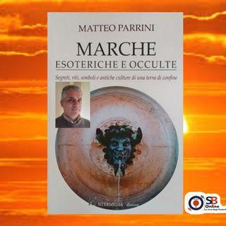 San Valentino 2021: MARCHE ESOTERICHE E OCCULTE di Matteo Parrini - Quarantaquattresima puntata