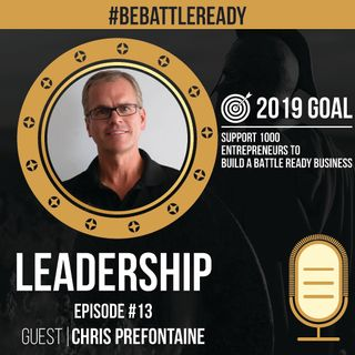 Be Battle Ready Podcast Episode #13: Chris Prefontaine (Leadership)