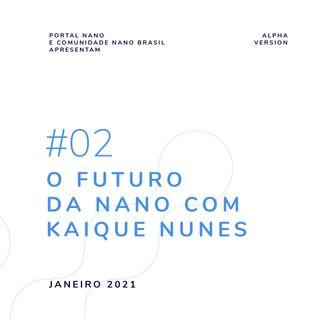 #02 - O futuro da Nano, com Kaique Nunes