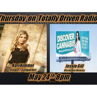 Totally Driven Radio #279 w Singer Kari Kimmel & Jessie Gill the Marijuana Mommy