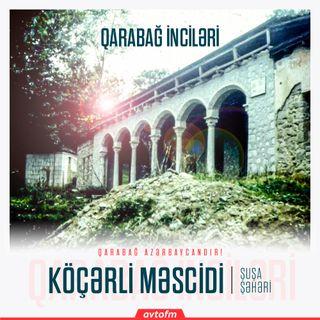 Şuşa Köçərli məscidi | Qarabağ inciləri #6