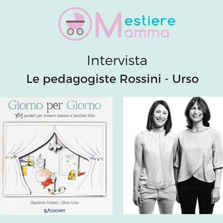 Come educare al meglio? MestiereMamma Intervista Rossini-Urso