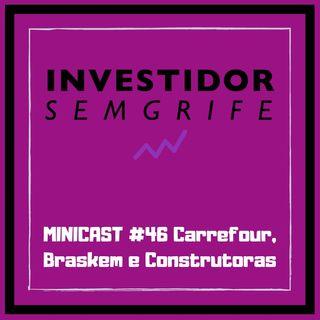 MINICAST #46 Carrefour, Braskem e Construtoras