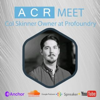 ACR Meet Col Skinner Owner at Profoundry