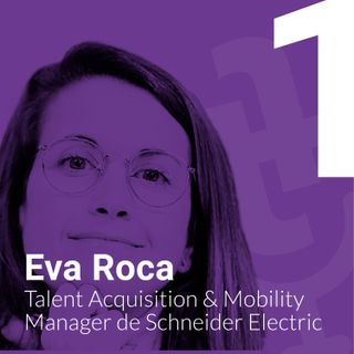 Episodio #1 – Atracción del talento tecnológico con Eva Roca, Talent Acquisition & Mobility Manager de Schneider Electric
