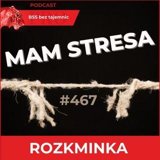 #467 Mam stresa, ale to dobrze