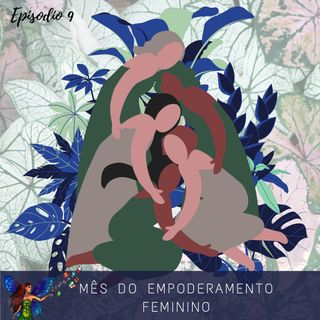 Episodio 9- Mes do empoderamento feminino