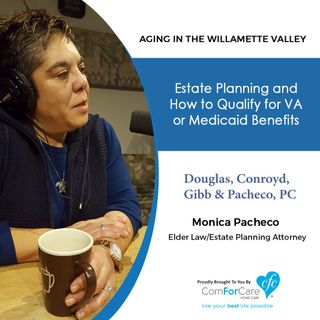 7/11/20: Monica Pacheco with Douglas, Conroyd, Gibb & Pacheco, PC | Estate Planning and How to Qualify for VA or Medicaid Benefits