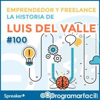 100. Trabajar como Freelance emprendedor, la historia de Luis del Valle
