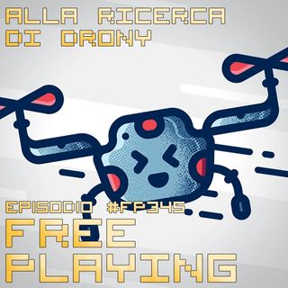 Free Playing #FP345: ALLA RICERCA DI DRONY