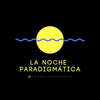 La Noche Paradigmatica - Programa 8