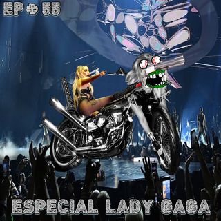 Episódio #55 - Especial Lady Gaga
