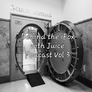 Behind the iFox with Juice Podcast Vol 3
