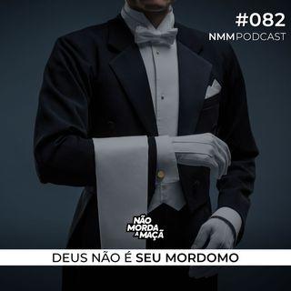 #82 - Deus não é seu mordomo