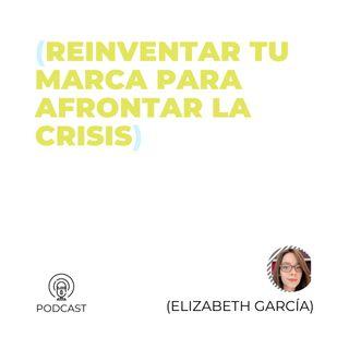 15 - Elizabeth García (Reinventar tu marca para afrontar la crisis)