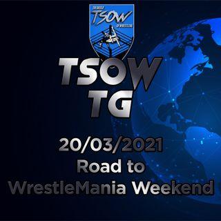 TSOW TG 20/03/21 -  Road To Wrestlemania Week End
