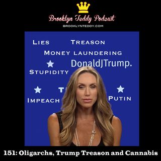 151: Oligarchs, Trump Treason and Cannabis