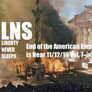 End of the American Empire is Near 11/12/19 Vol. 7- #209