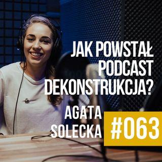 #063 - Agata Solecka, dziewczyna która stworzyła Podcast Dekonstrukcja