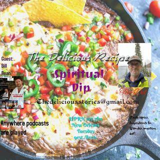The Delicious Recipe Prepared by Del Spiritual Dip' with guest Bill Bean