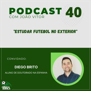 Ep. 40: Estudar futebol no exterior | Diego Brito