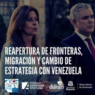 Reapertura de fronteras, migración y cambio de estrategia con Venezuela