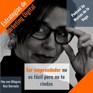 Ser emprendedor no es fácil pero no te rindas con Milagros Ruiz