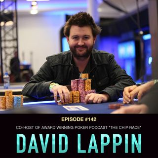 "#142 David Lappin: Co-Host of Award Winning Poker Podcast ""The Chip Race"""