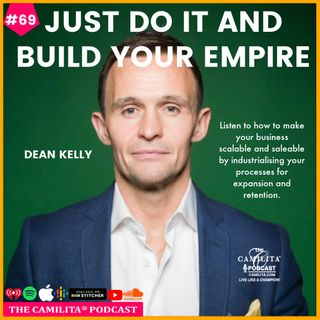 69: Dean Kelly | Just Do It and Build Your Empire
