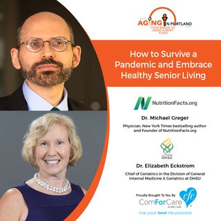 6/10/20: Dr. Michael Greger, author, founder of NutritionFacts.org, and Dr. Eckstrom, author, Chief of Geriatrics at OHSU