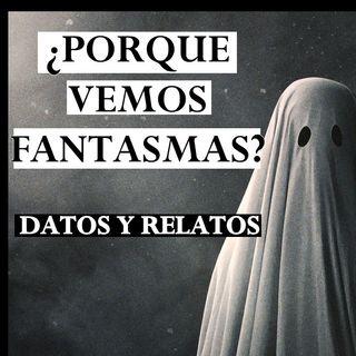 ¿Por que Vemos Fantasmas? Datos y Relatos