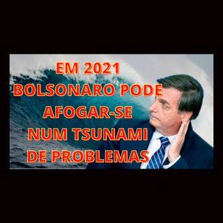 2021 trará para Bolsonaro um tsunami de problemas. Vai afogar-se ou não?