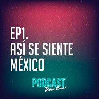 EP.1 Así se siente México
