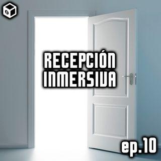 Episodio 10 – Recepción Inmersiva