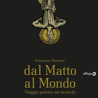 """Francesca Matteoni """"Dal Matto al Mondo"""""""