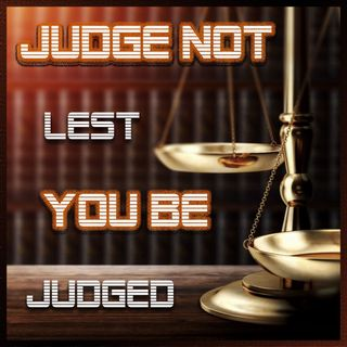 Judge Not That Ye Be Not Judged