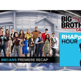 RHAPpy Hour | Big Brother Canada 5 Premiere Recap
