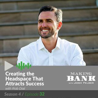 Creating the Headspace That Attracts Success with guest Rob Dial #Making Bank S4E32