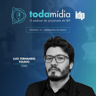 Toda Mídia #18 | Jornalismo de Dados, com Luiz Fernando Toledo da CNN