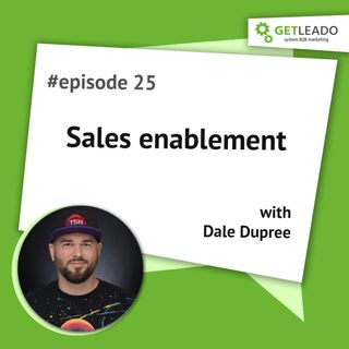 Episode 25. Sales enablement with Dale Dupree