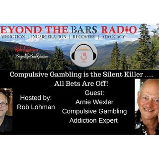 Arnie Wexler:  Compulsive Gambling Counselor, Author of All Bets Are Off
