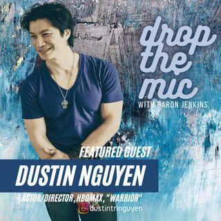 """DROP THE MIC: #47 - Dustin Nguyen - Actor/Director, """"Warrior"""""""