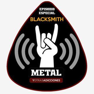 Metal y Otras Adicciones (EPISODIO ESPECIAL BLACKSMITH)