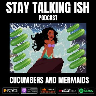 Cucumbers and Mermaids