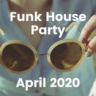 #14 Funkhouse Party - April 2020